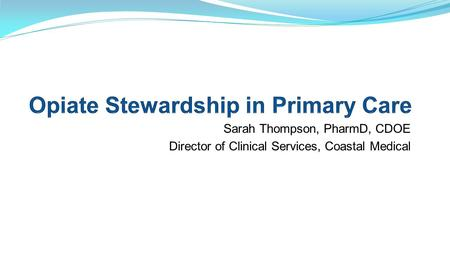 Sarah Thompson, PharmD, CDOE Director of Clinical Services, Coastal Medical.