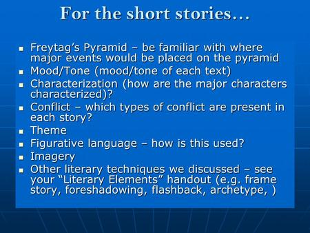 For the short stories… Freytag's Pyramid – be familiar with where major events would be placed on the pyramid Freytag's Pyramid – be familiar with where.