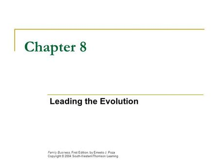 Chapter 8 Leading the Evolution Family Business, First Edition, by Ernesto J. Poza Copyright © 2004 South-Western/Thomson Learning.