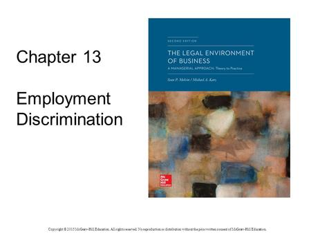 Chapter 13 Employment Discrimination Copyright © 2015 McGraw-Hill Education. All rights reserved. No reproduction or distribution without the prior written.