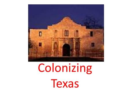 Colonizing Texas. Who do you think was in Texas before the European explorers arrived in Texas? Native Americans.