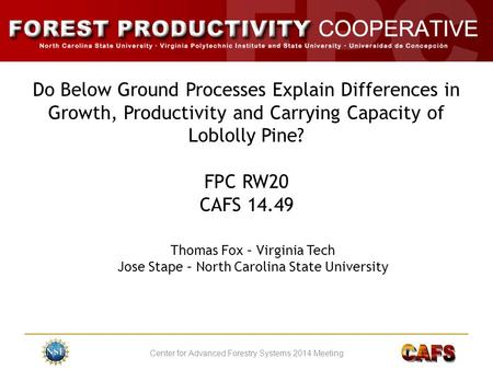 Center for Advanced Forestry Systems 2014 Meeting Do Below Ground Processes Explain Differences in Growth, Productivity and Carrying Capacity of Loblolly.