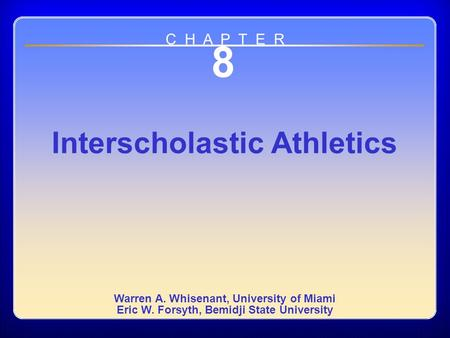 Chapter 8 8 Interscholastic Athletics Warren A. Whisenant, University of Miami Eric W. Forsyth, Bemidji State University C H A P T E R.