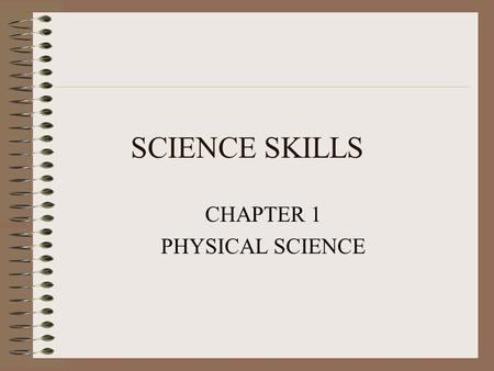 SCIENCE SKILLS CHAPTER 1 PHYSICAL SCIENCE. Section 1.