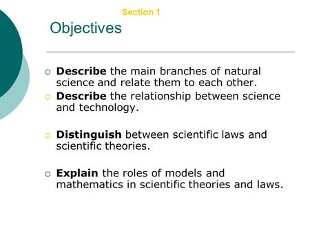 Copyright © by Holt, Rinehart and Winston. All rights reserved. Section 1 The Nature of Science Objectives  Describe the main branches of natural science.