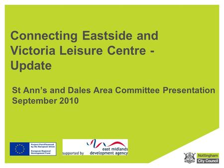 Connecting Eastside and Victoria Leisure Centre - Update St Ann's and Dales Area Committee Presentation September 2010.