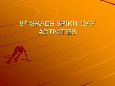 8 th GRADE SPIRIT DAY ACTIVITIES. Kick Board Relay in the Pool –12 students per team –4 lanes for each team. 3 students in each lane –Students will use.