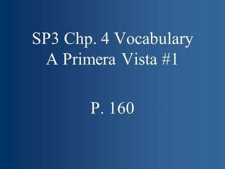 SP3 Chp. 4 Vocabulary A Primera Vista #1 P. 160. to (be) surprised.