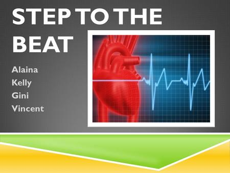 STEP TO THE BEAT Alaina Kelly Gini Vincent. PROBLEM  Which activity increases your heart rate the most in a 60 second time period ?  Push- ups  Running.