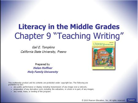 "Literacy in the Middle Grades Chapter 9 ""Teaching Writing"" Prepared by Helen Hoffner Holy Family University This multimedia product and its contents are."