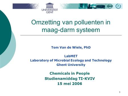 1 Omzetting van polluenten in maag-darm systeem Tom Van de Wiele, PhD LabMET Laboratory of Microbial Ecology and Technology Ghent University Chemicals.