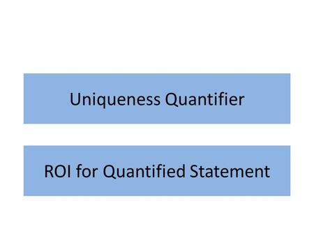 Uniqueness Quantifier ROI for Quantified Statement.