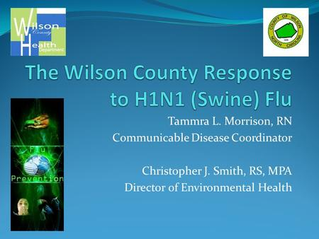 Tammra L. Morrison, RN Communicable Disease Coordinator Christopher J. Smith, RS, MPA Director of Environmental Health.