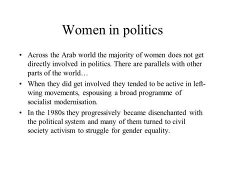 Women in politics Across the Arab world the majority of women does not get directly involved in politics. There are parallels with other parts of the world…