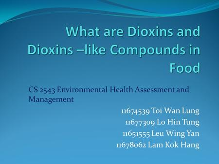 CS 2543 Environmental Health Assessment and Management 11674539 Toi Wan Lung 11677309 Lo Hin Tung 11651555 Leu Wing Yan 11678062 Lam Kok Hang.