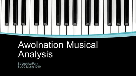 Awolnation Musical Analysis By Jessica Park SLCC Music 1010.