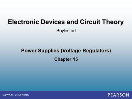 Power Supplies (Voltage Regulators) Chapter 15 Boylestad Electronic Devices and Circuit Theory.