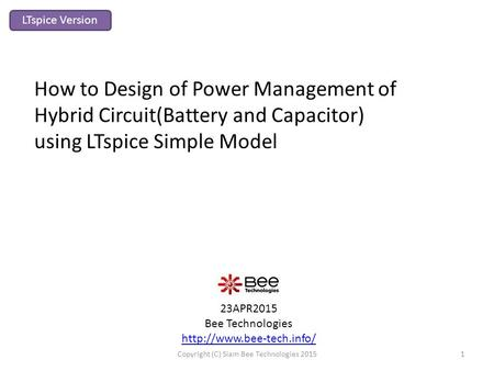23APR2015 Bee Technologies  How to Design of Power Management of Hybrid Circuit(Battery and Capacitor) using LTspice Simple Model.