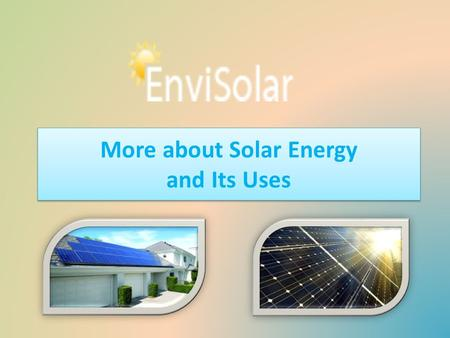 More about Solar Energy and Its Uses. Solar Panel in Mandeville Envisolarenergy located in Louisiana offers high quality, cost effective solar panels.
