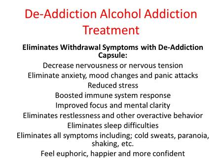 De-Addiction Alcohol Addiction Treatment Eliminates Withdrawal Symptoms with De-Addiction Capsule: Decrease nervousness or nervous tension Eliminate anxiety,