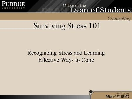 Counseling Recognizing Stress and Learning Effective Ways to Cope Surviving Stress 101.
