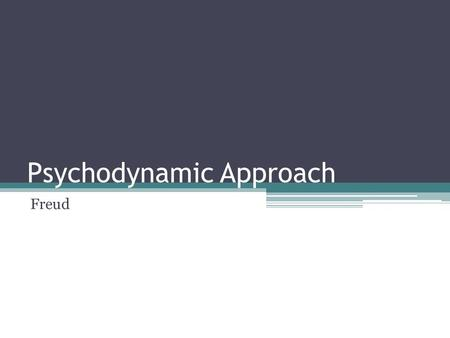 Psychodynamic Approach Freud. Defining Mind (psyche) Energy (dynamic) People have a certain amount of energy If too much is needed to deal with the past.