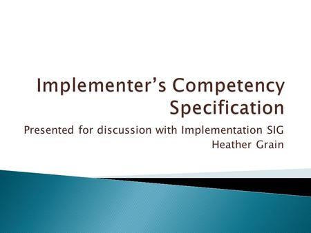 Presented for discussion with Implementation SIG Heather Grain.