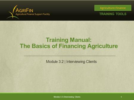 Training Manual: The Basics of Financing Agriculture Module 3.2 | Interviewing Clients 1.