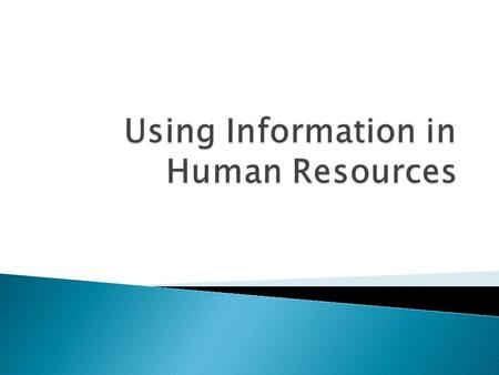  Know how to identify and scrutinise appropriate HR data sources  Be able to conduct small scale research and analyse the findings  Be able to draw.