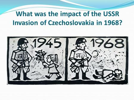 What was the impact of the USSR Invasion of Czechoslovakia in 1968?