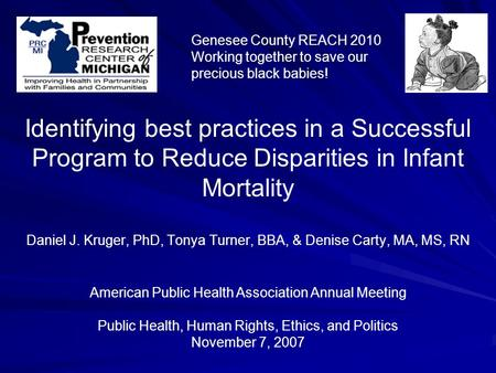 Identifying best practices in a Successful Program to Reduce Disparities in Infant Mortality Daniel J. Kruger, PhD, Tonya Turner, BBA, & Denise Carty,