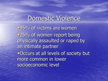 Domestic Violence 95% of victims are women 95% of victims are women 25% of women report being physically assaulted or raped by an intimate partner 25%