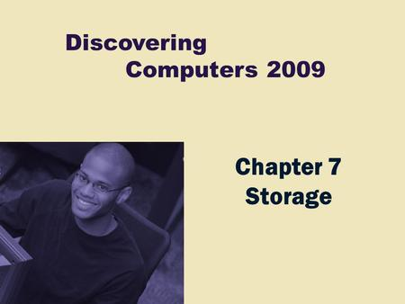 Discovering Computers 2009 Chapter 7 Storage. Chapter 7 Contents Magnetic <strong>Disks</strong> Optical <strong>Disks</strong> Tape PC Cards and Expresscard modules Miniature mobile storage.