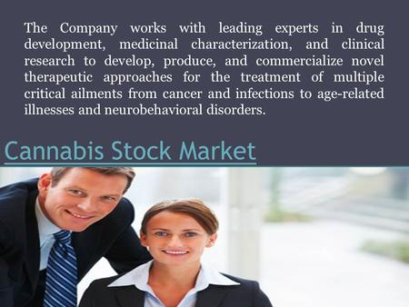 Cannabis Stock Market The Company works with leading experts in drug development, medicinal characterization, and clinical research to develop, produce,