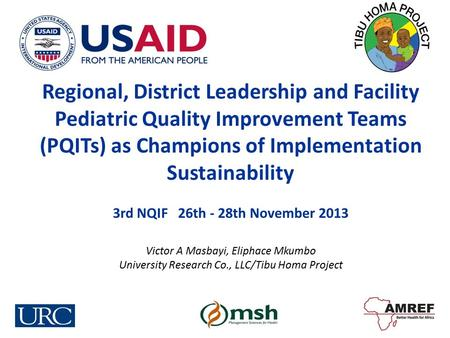 Regional, District Leadership and Facility Pediatric Quality Improvement Teams (PQITs) as Champions of Implementation Sustainability 3rd NQIF 26th - 28th.