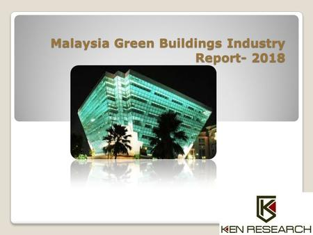"Malaysia Green Buildings Industry Report- 2018. The report titled ""Malaysia Green Buildings Industry Outlook to 2018 - Rising Energy Costs and Depleting."
