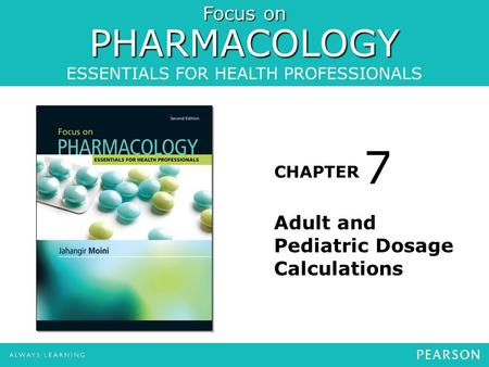 Focus on PHARMACOLOGY ESSENTIALS FOR HEALTH PROFESSIONALS CHAPTER Adult and Pediatric Dosage Calculations 7.