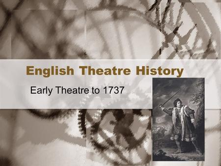 English Theatre History Early Theatre to 1737. Mystery Plays Early theatre in England was religious. Theatre became a popular form of teaching the Bible.