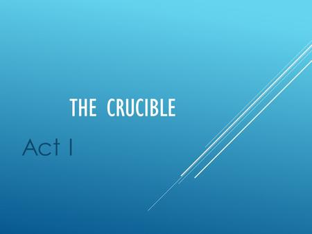 THE CRUCIBLE Act I. WHAT IS THE SETTING OF THE PLAY?  The play is set in Salem, Massachusetts. The year is 1692.  The government is based upon The Bible,