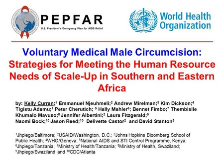 Voluntary Medical Male Circumcision: Strategies for Meeting the Human Resource Needs of Scale-Up in Southern and Eastern Africa by: Kelly Curran; 1 Emmanuel.
