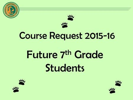 Course Request 2015-16 Future 7 th Grade Students.