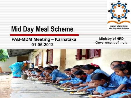 1 Mid Day Meal Scheme Ministry of HRD Government of India PAB-MDM Meeting – Karnataka 01.05.2012.