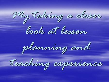 My taking a closer look at lesson planning and teaching experience.