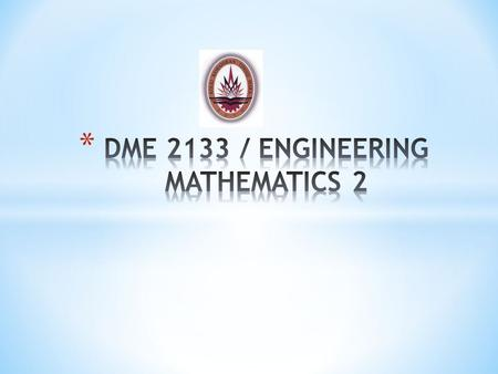 SubjectEngineering Mathematics 2 CodeDME 2133 StatusCompulsory LevelDiploma Credit Value3(2+1) 1 credit hour lecture is equivalent to 1 hour contact per.