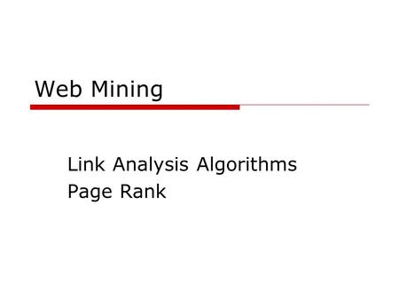 "Web Mining Link Analysis Algorithms Page Rank. Ranking web pages  Web pages are not equally ""important"" www.joe-schmoe.com v www.stanford.edu  Inlinks."