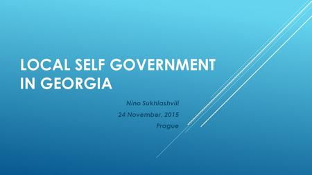 LOCAL SELF GOVERNMENT IN GEORGIA Nino Sukhiashvili 24 November, 2015 Prague.