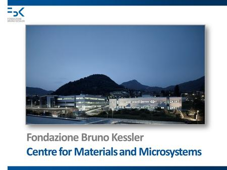 Fondazione Bruno Kessler Centre for Materials and Microsystems.