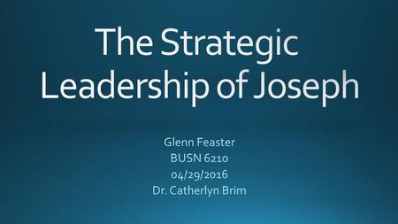 I have selected Joseph of the Book of Genesis for this project. Aside from the Lord Jesus, I cannot think of a person who exemplifies strategic leadership.