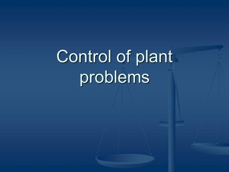 Control of plant problems. Organic Methods Organic control uses natural methods to help plants both resist and recover from attack by pests and diseases.