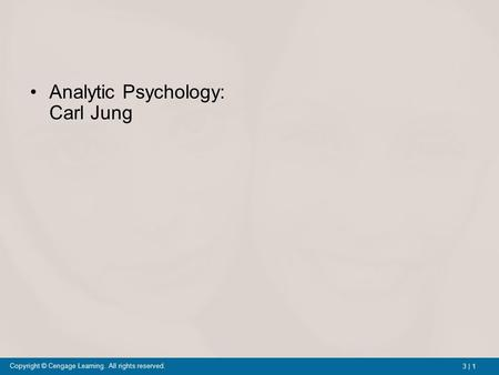 3 | 1 Copyright © Cengage Learning. All rights reserved. Analytic Psychology: Carl Jung.